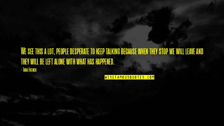 Tana Quotes By Tana French: We see this a lot, people desperate to