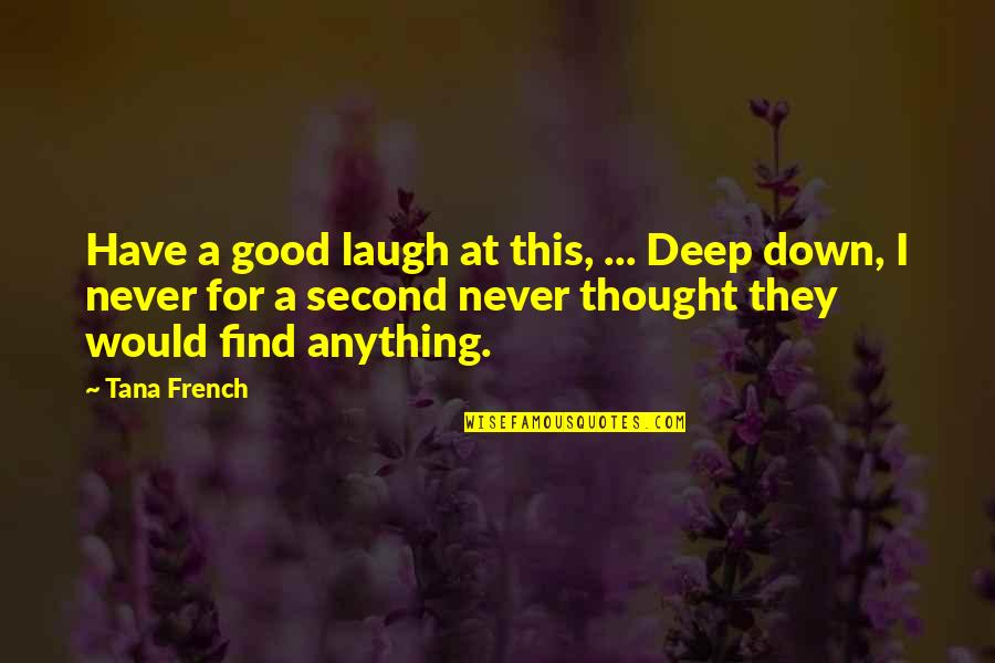 Tana Quotes By Tana French: Have a good laugh at this, ... Deep