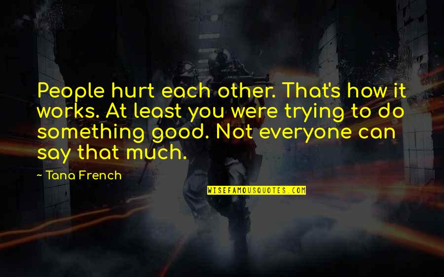 Tana Quotes By Tana French: People hurt each other. That's how it works.