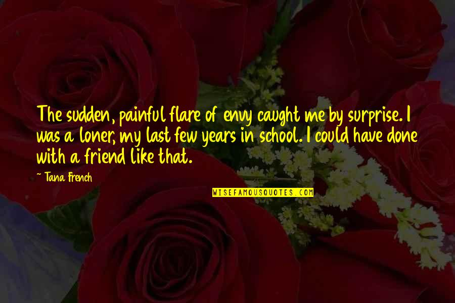 Tana Quotes By Tana French: The sudden, painful flare of envy caught me