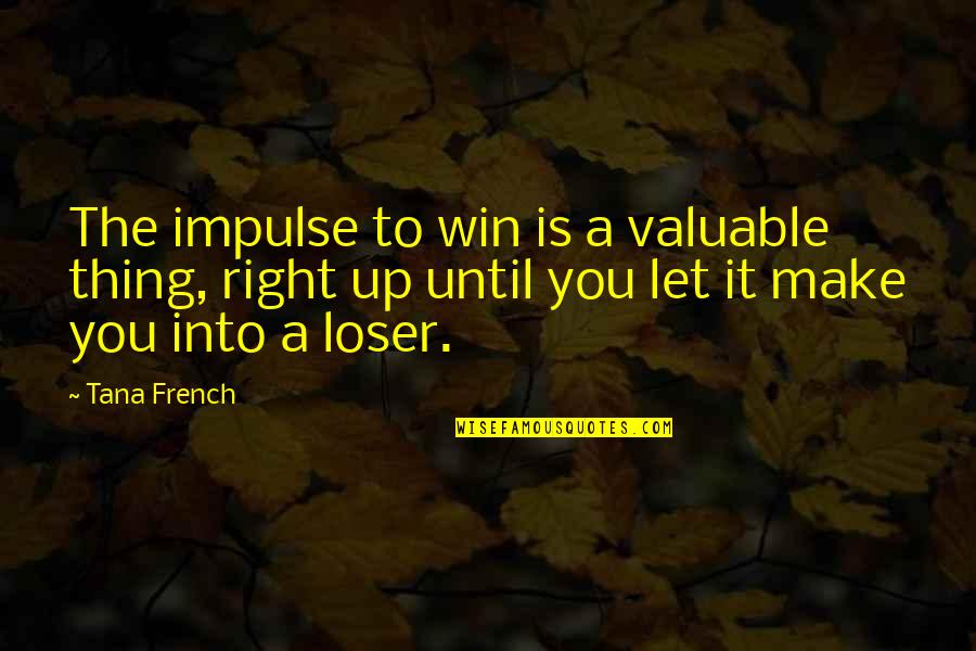 Tana Quotes By Tana French: The impulse to win is a valuable thing,