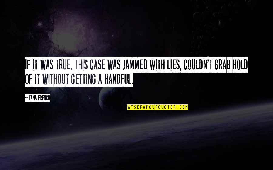 Tana Quotes By Tana French: If it was true. This case was jammed
