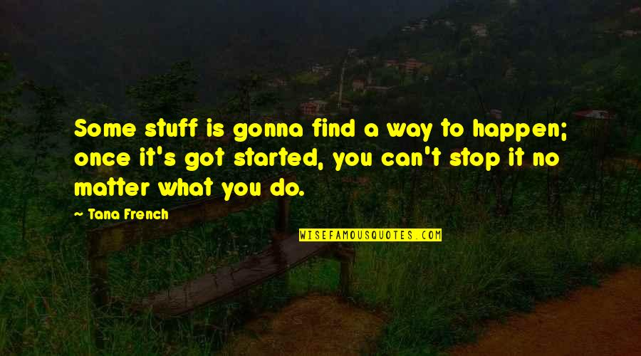 Tana Quotes By Tana French: Some stuff is gonna find a way to