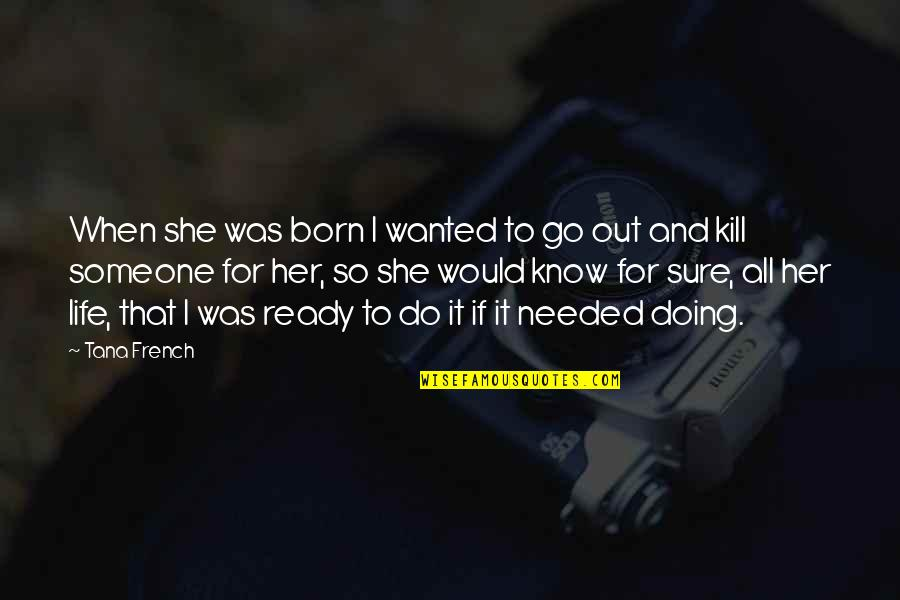 Tana Quotes By Tana French: When she was born I wanted to go