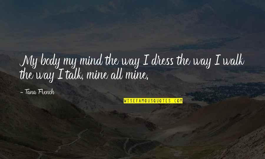 Tana Quotes By Tana French: My body my mind the way I dress