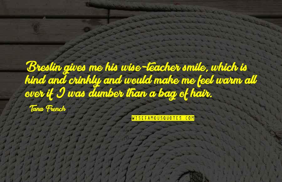Tana Quotes By Tana French: Breslin gives me his wise-teacher smile, which is