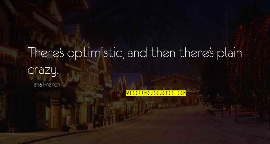 Tana Quotes By Tana French: There's optimistic, and then there's plain crazy.