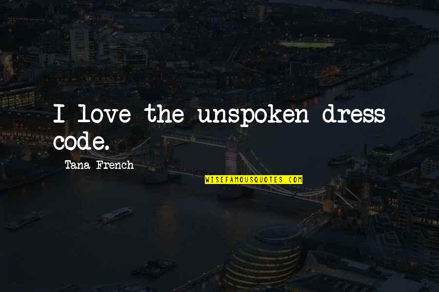 Tana Quotes By Tana French: I love the unspoken dress code.