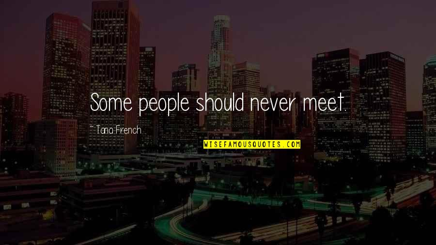 Tana Quotes By Tana French: Some people should never meet.