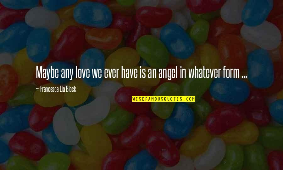 Tangina Quotes By Francesca Lia Block: Maybe any love we ever have is an