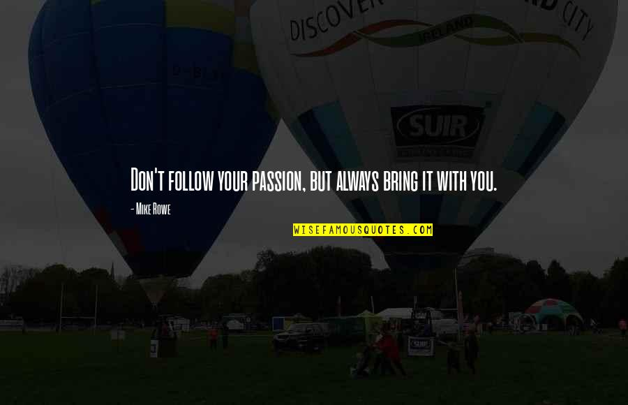 Tangina Quotes By Mike Rowe: Don't follow your passion, but always bring it