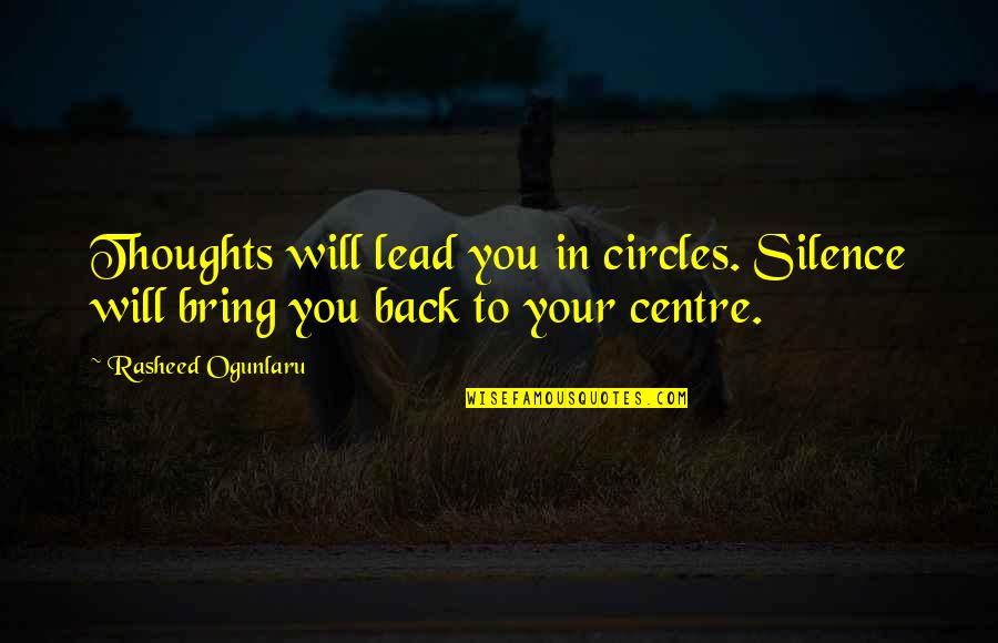 Tangina Quotes By Rasheed Ogunlaru: Thoughts will lead you in circles. Silence will