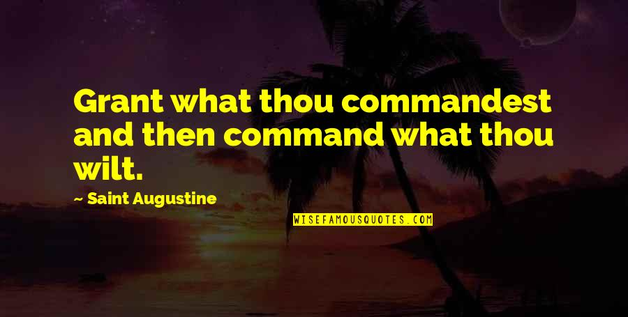 Tangina Quotes By Saint Augustine: Grant what thou commandest and then command what