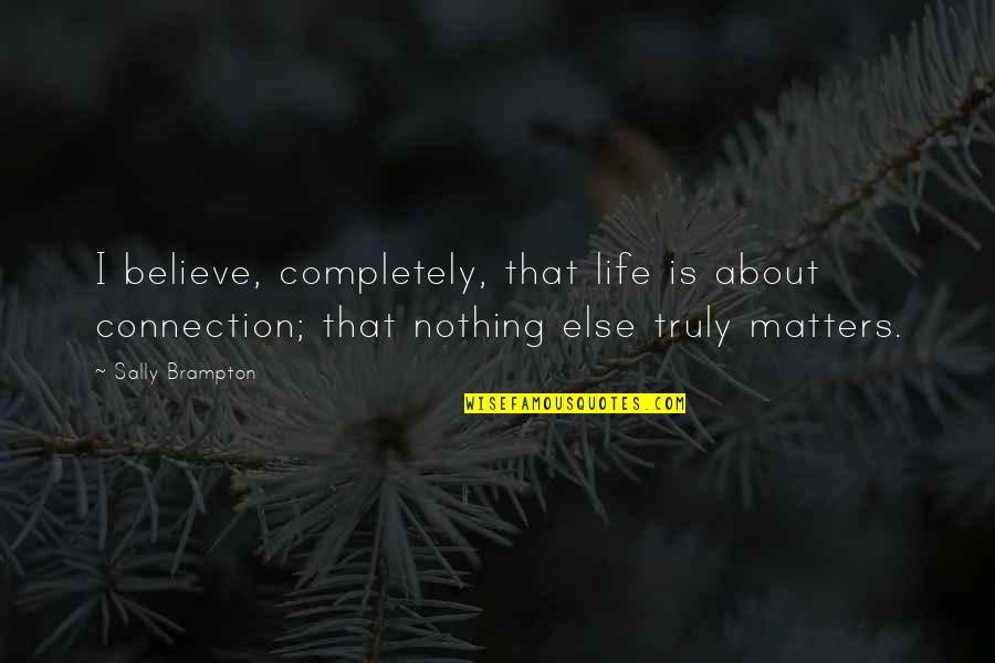 Tangina Quotes By Sally Brampton: I believe, completely, that life is about connection;