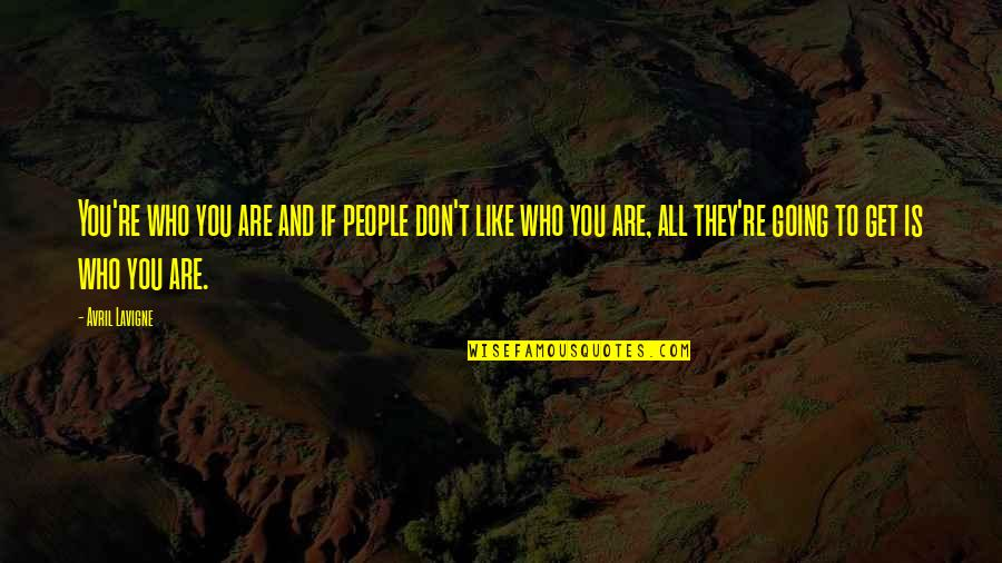 Tanhai Love Quotes By Avril Lavigne: You're who you are and if people don't