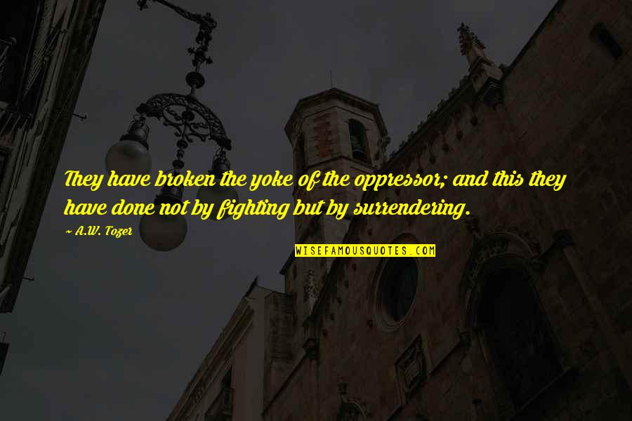 Tankers Quotes By A.W. Tozer: They have broken the yoke of the oppressor;
