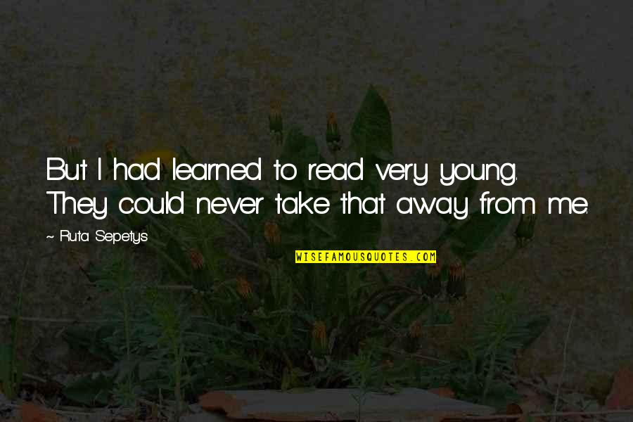 Tankers Quotes By Ruta Sepetys: But I had learned to read very young.