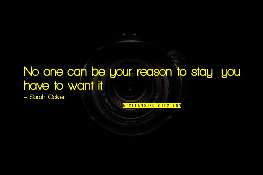 Tankers Quotes By Sarah Ockler: No one can be your reason to stay-