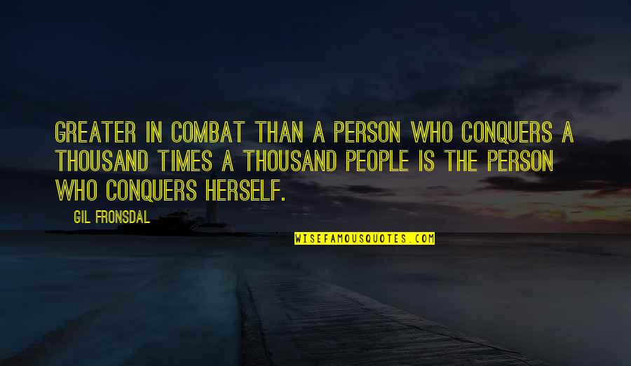 Tantalisingly Quotes By Gil Fronsdal: Greater in combat Than a person who conquers