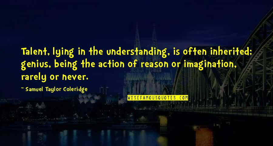 Tantalisingly Quotes By Samuel Taylor Coleridge: Talent, lying in the understanding, is often inherited;