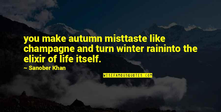 Tantalisingly Quotes By Sanober Khan: you make autumn misttaste like champagne and turn