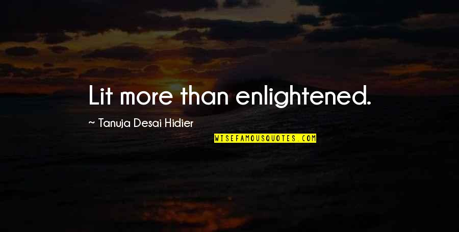 Tanuja Desai Hidier Quotes By Tanuja Desai Hidier: Lit more than enlightened.
