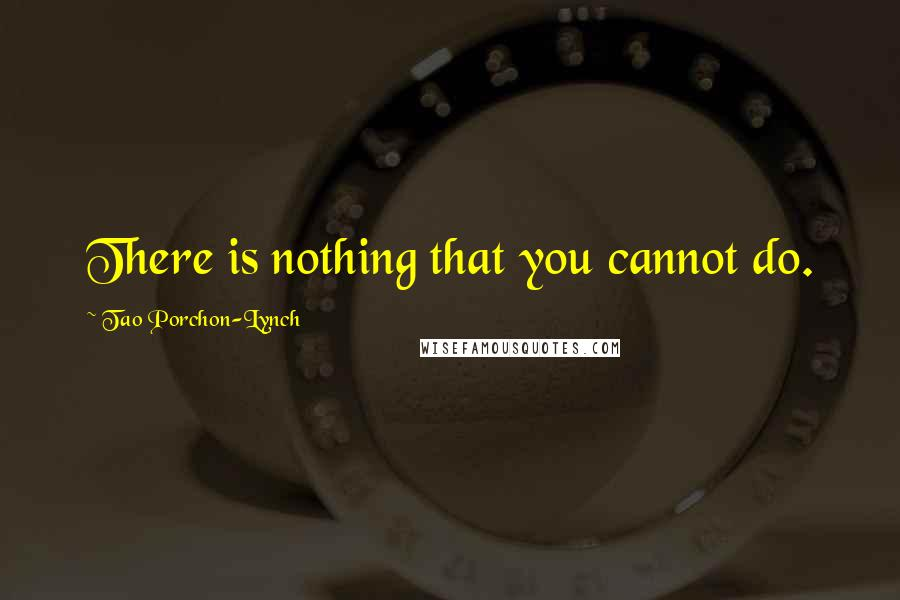 Tao Porchon-Lynch quotes: There is nothing that you cannot do.