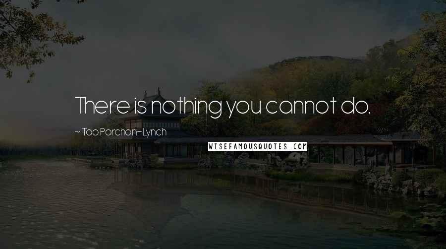 Tao Porchon-Lynch quotes: There is nothing you cannot do.