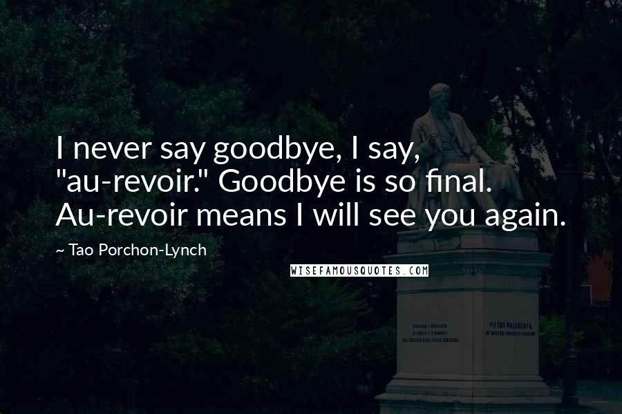 """Tao Porchon-Lynch quotes: I never say goodbye, I say, """"au-revoir."""" Goodbye is so final. Au-revoir means I will see you again."""