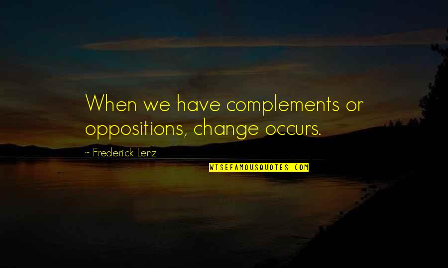 Taoism Change Quotes By Frederick Lenz: When we have complements or oppositions, change occurs.