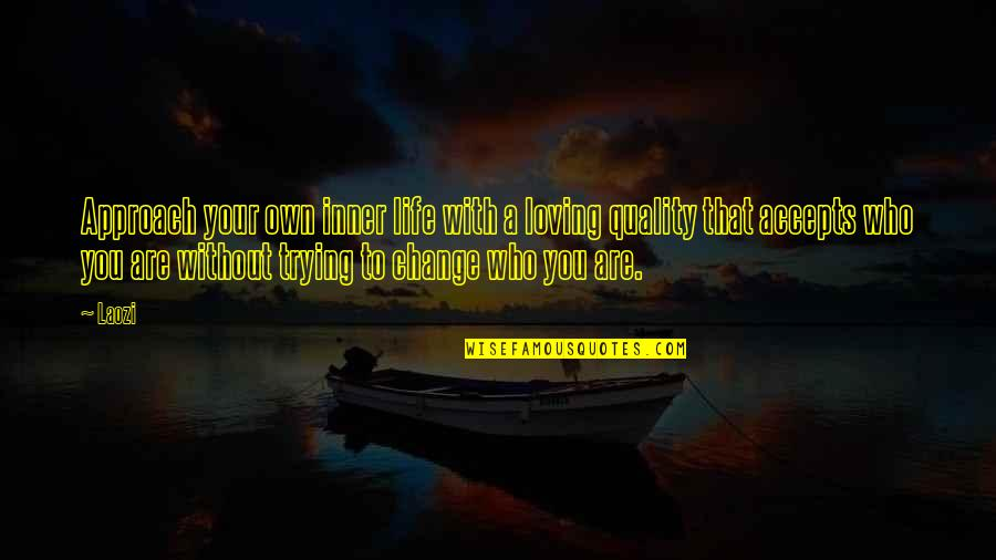 Taoism Change Quotes By Laozi: Approach your own inner life with a loving