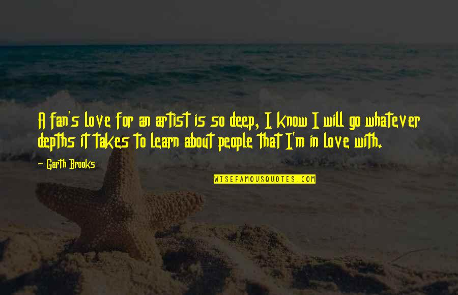 Taong Makapal Ang Mukha Quotes By Garth Brooks: A fan's love for an artist is so