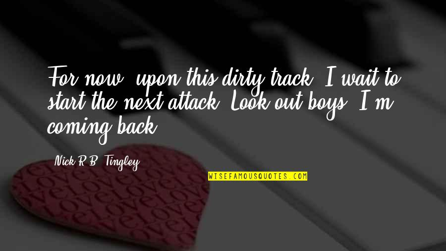 Taong Makapal Ang Mukha Quotes By Nick R.B. Tingley: For now, upon this dirty track, I wait
