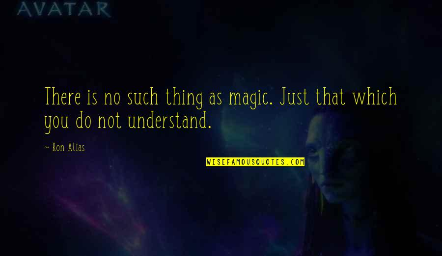 Taong Makapal Ang Mukha Quotes By Ron Alias: There is no such thing as magic. Just