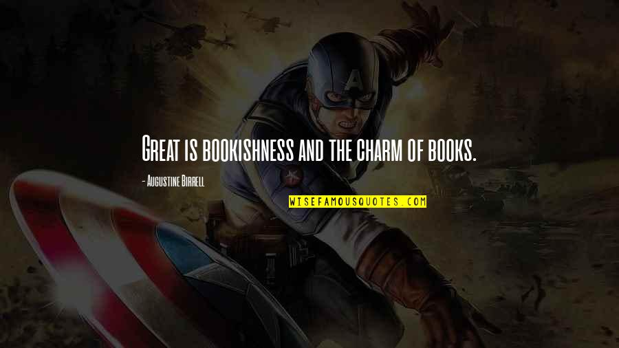 Tapang Tapangan Quotes By Augustine Birrell: Great is bookishness and the charm of books.