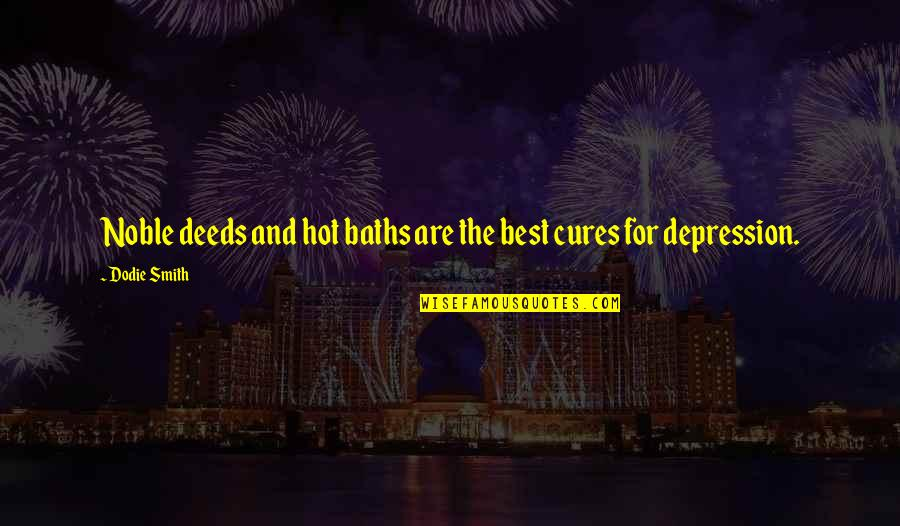 Tapang Tapangan Quotes By Dodie Smith: Noble deeds and hot baths are the best