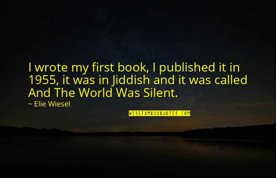 Tapang Tapangan Quotes By Elie Wiesel: I wrote my first book, I published it