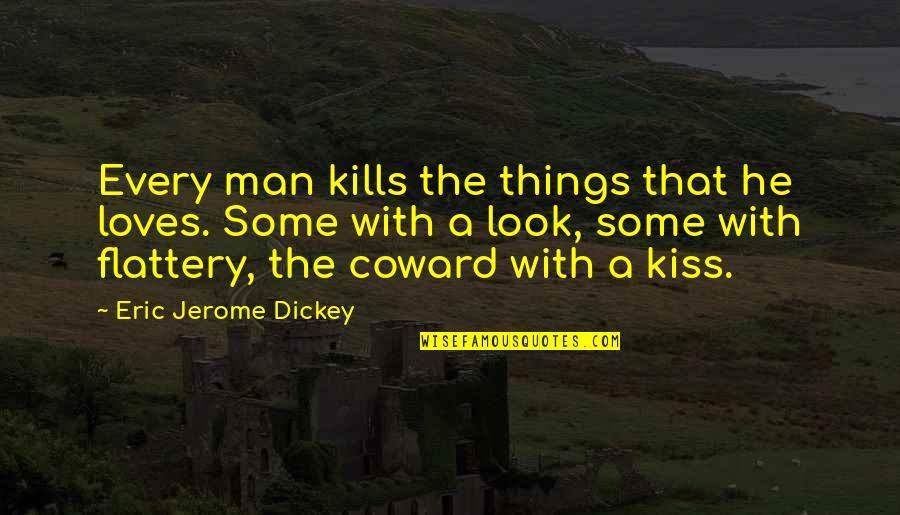 Tapang Tapangan Quotes By Eric Jerome Dickey: Every man kills the things that he loves.
