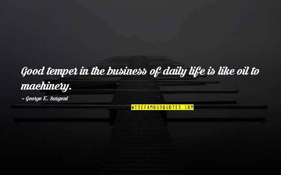 Tapang Tapangan Quotes By George E. Sargent: Good temper in the business of daily life