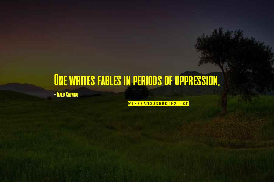 Tapang Tapangan Quotes By Italo Calvino: One writes fables in periods of oppression.