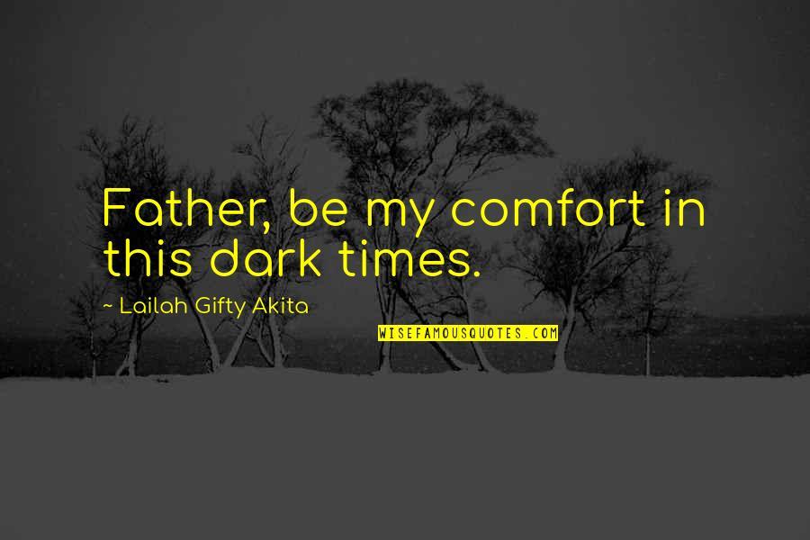 Tapang Tapangan Quotes By Lailah Gifty Akita: Father, be my comfort in this dark times.