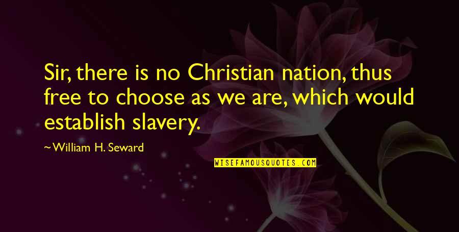 Tapang Tapangan Quotes By William H. Seward: Sir, there is no Christian nation, thus free