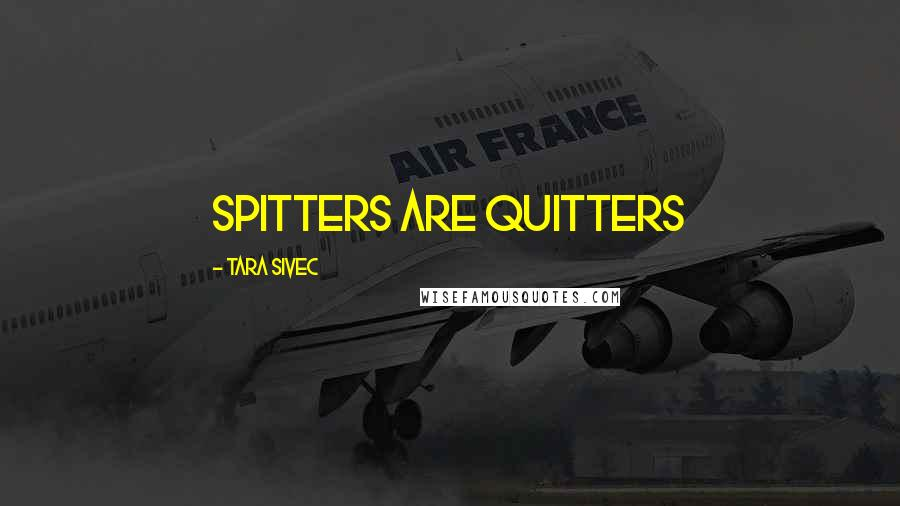 Tara Sivec quotes: Spitters are Quitters