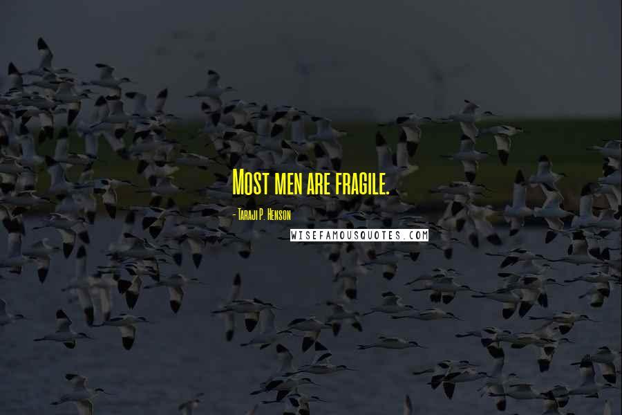 Taraji P. Henson quotes: Most men are fragile.
