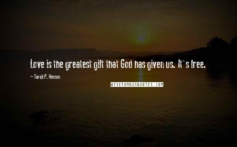 Taraji P. Henson quotes: Love is the greatest gift that God has given us. It's free.