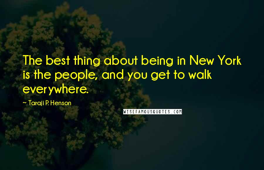 Taraji P. Henson quotes: The best thing about being in New York is the people, and you get to walk everywhere.