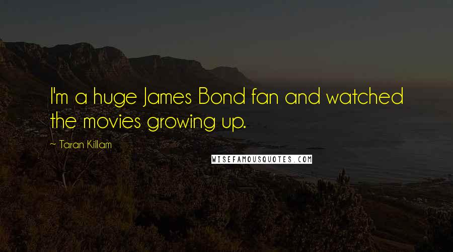 Taran Killam quotes: I'm a huge James Bond fan and watched the movies growing up.