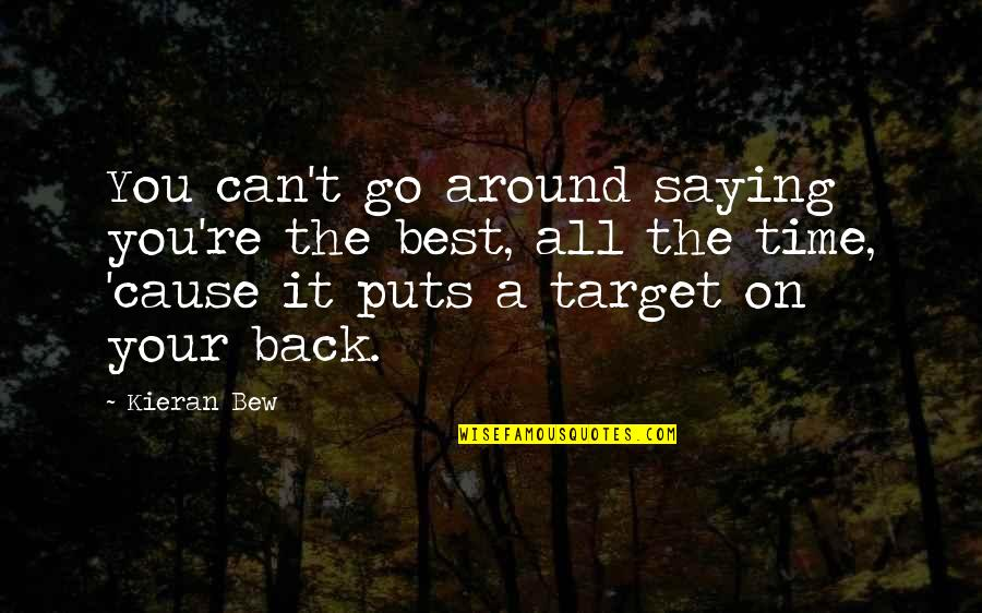 Target On Your Back Quotes By Kieran Bew: You can't go around saying you're the best,