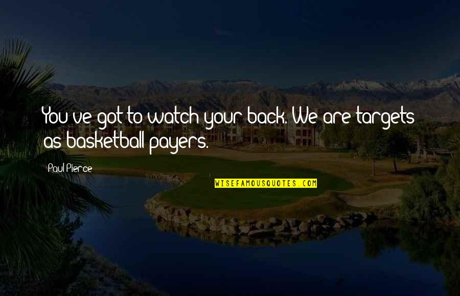 Target On Your Back Quotes By Paul Pierce: You've got to watch your back. We are