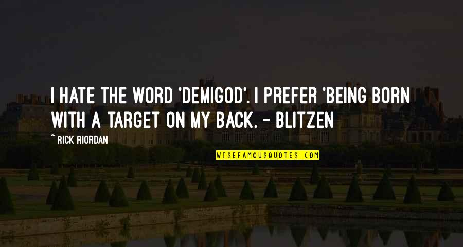 Target On Your Back Quotes By Rick Riordan: I hate the word 'demigod'. I prefer 'being